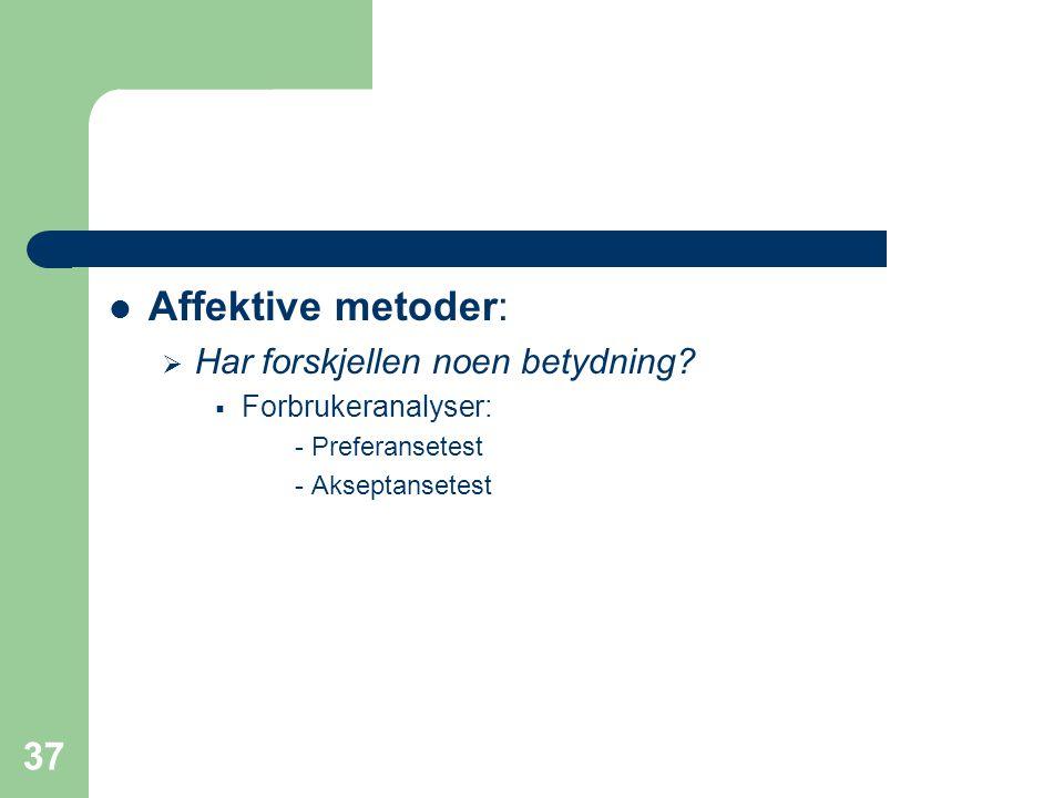 37 Affektive metoder:  Har forskjellen noen betydning?  Forbrukeranalyser: - Preferansetest - Akseptansetest