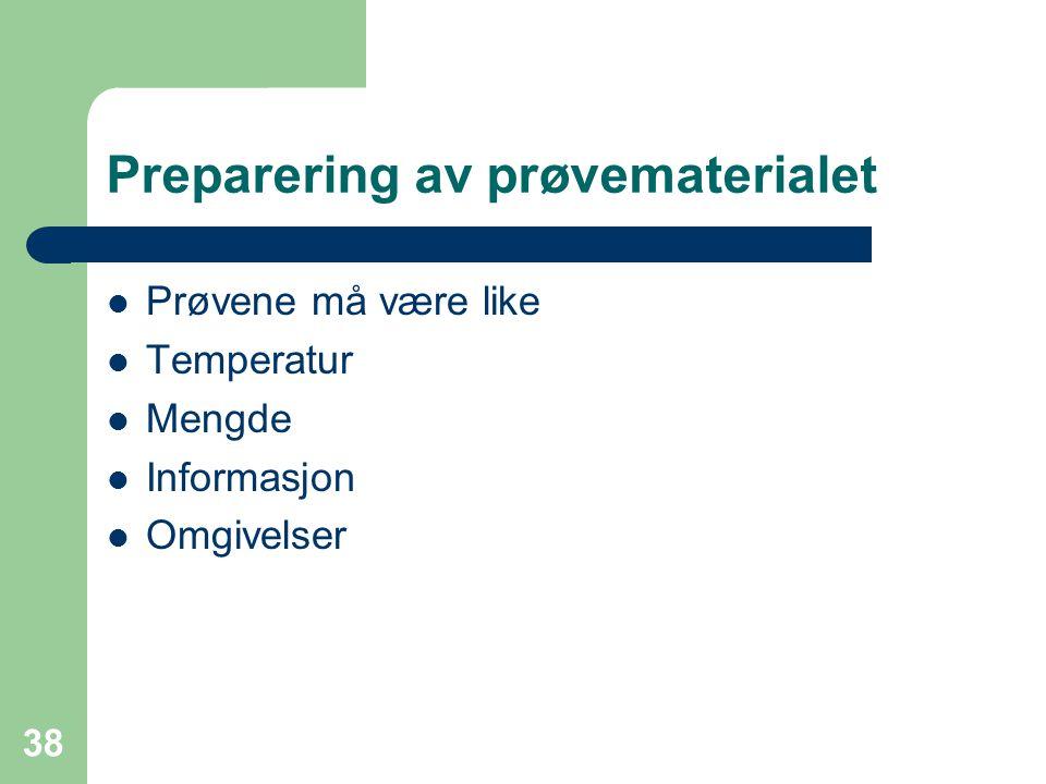 38 Preparering av prøvematerialet Prøvene må være like Temperatur Mengde Informasjon Omgivelser