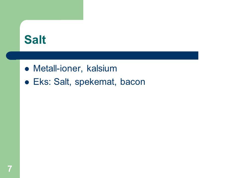 7 Salt Metall-ioner, kalsium Eks: Salt, spekemat, bacon