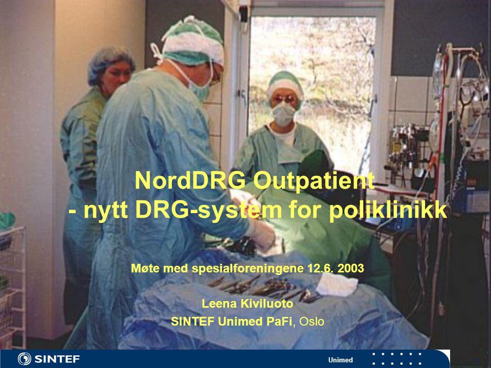 Unimed 1 NordDRG Outpatient - nytt DRG-system for poliklinikk Møte med spesialforeningene 12.6. 2003 Leena Kiviluoto SINTEF Unimed PaFi, Oslo