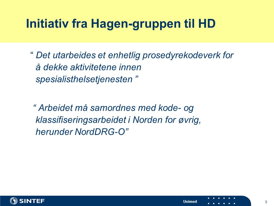 """Unimed 9 Initiativ fra Hagen-gruppen til HD """" Det utarbeides et enhetlig prosedyrekodeverk for å dekke aktivitetene innen spesialisthelsetjenesten """" """""""