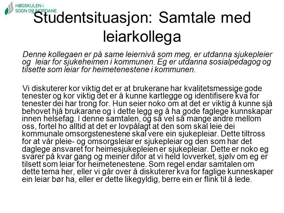 Studentsituasjon: Samtale med leiarkollega Denne kollegaen er på same leiernivå som meg, er utdanna sjukepleier og leiar for sjukeheimen i kommunen. E