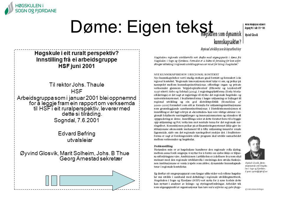 Døme: Eigen tekst Høgskule i eit ruralt perspektiv? Innstilling frå ei arbeidsgruppe HSF juni 2001 Til rektor Johs. Thaule HSF Arbeidsgruppa som i jan