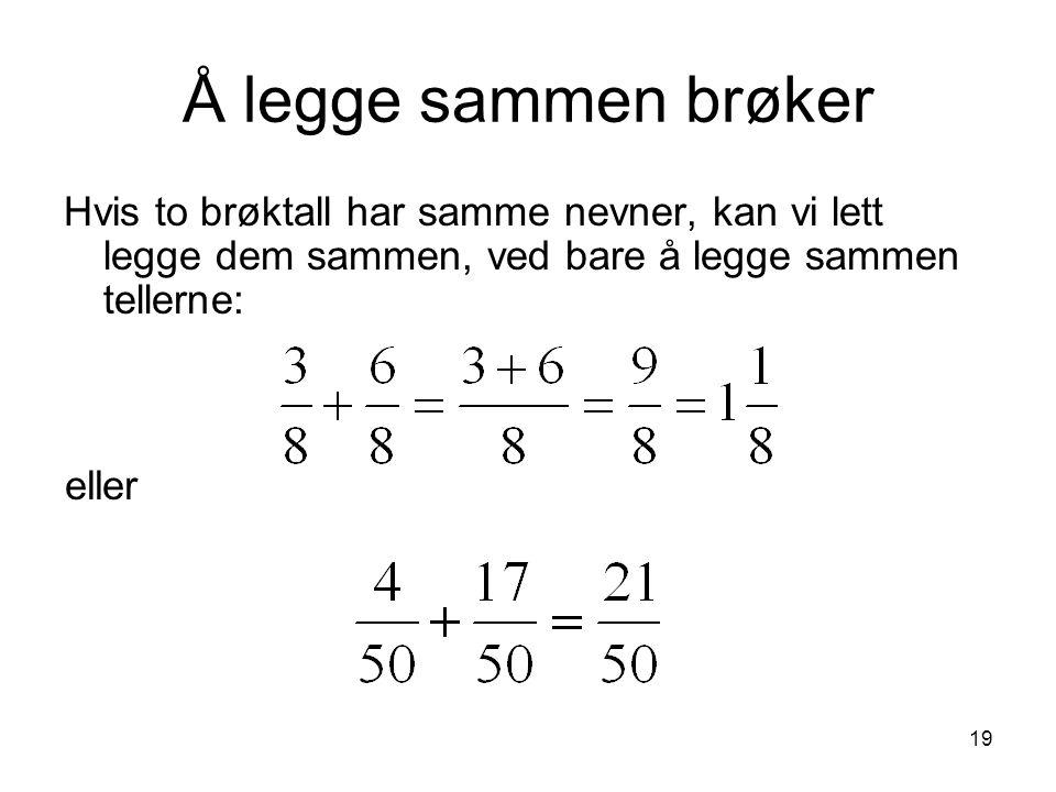 19 Å legge sammen brøker Hvis to brøktall har samme nevner, kan vi lett legge dem sammen, ved bare å legge sammen tellerne: eller