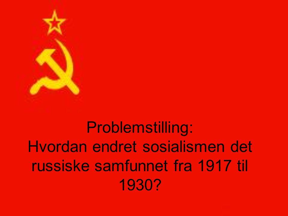 Problemstilling: Hvordan endret sosialismen det russiske samfunnet fra 1917 til 1930?