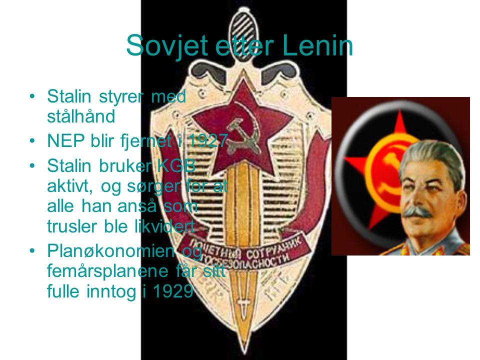 Sovjet etter Lenin Stalin styrer med stålhånd NEP blir fjernet i 1927 Stalin bruker KGB aktivt, og sørger for at alle han anså som trusler ble likvide