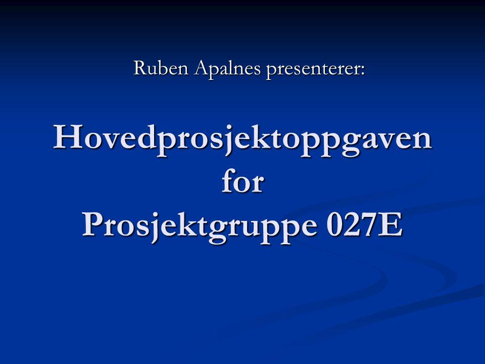 Hovedprosjektoppgaven for Prosjektgruppe 027E Ruben Apalnes presenterer: Ruben Apalnes presenterer: