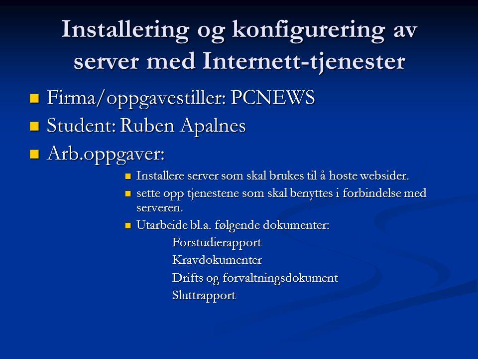 Installering og konfigurering av server med Internett-tjenester Firma/oppgavestiller: PCNEWS Firma/oppgavestiller: PCNEWS Student: Ruben Apalnes Student: Ruben Apalnes Arb.oppgaver: Arb.oppgaver: Installere server som skal brukes til å hoste websider.