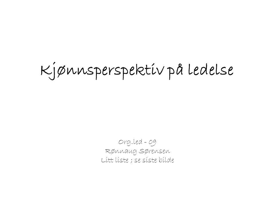 Kjønnsperspektiv på ledelse Org.led - 09 Rønnaug Sørensen Litt liste ; se siste bilde