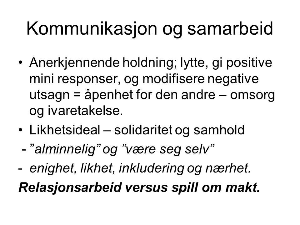 Kommunikasjon og samarbeid Anerkjennende holdning; lytte, gi positive mini responser, og modifisere negative utsagn = åpenhet for den andre – omsorg og ivaretakelse.