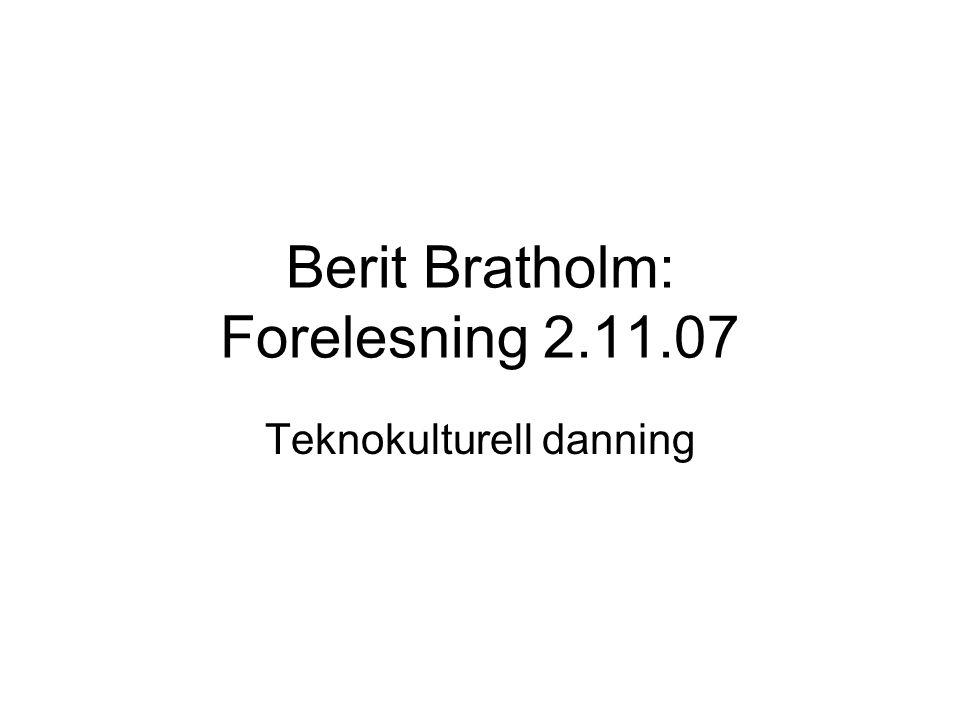 Berit Bratholm: Forelesning 2.11.07 Teknokulturell danning