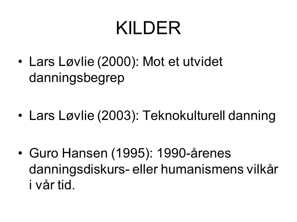 KILDER Lars Løvlie (2000): Mot et utvidet danningsbegrep Lars Løvlie (2003): Teknokulturell danning Guro Hansen (1995): 1990-årenes danningsdiskurs- e