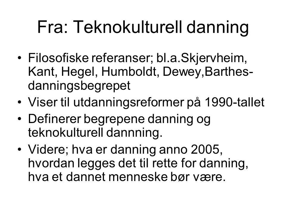 Fra: Teknokulturell danning Filosofiske referanser; bl.a.Skjervheim, Kant, Hegel, Humboldt, Dewey,Barthes- danningsbegrepet Viser til utdanningsreform
