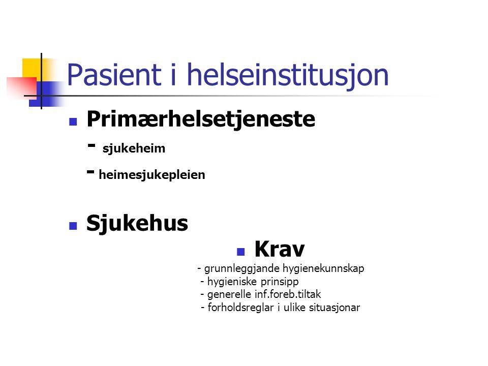 Pasient i helseinstitusjon Primærhelsetjeneste - sjukeheim - heimesjukepleien Sjukehus Krav - grunnleggjande hygienekunnskap - hygieniske prinsipp - generelle inf.foreb.tiltak - forholdsreglar i ulike situasjonar