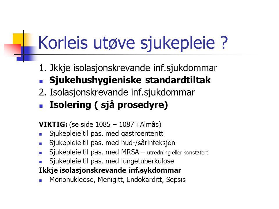 Former for isolering Sjukdom relatert til smittemåte: Blodsmitte - Hepatitt B,C, D, HIV……..