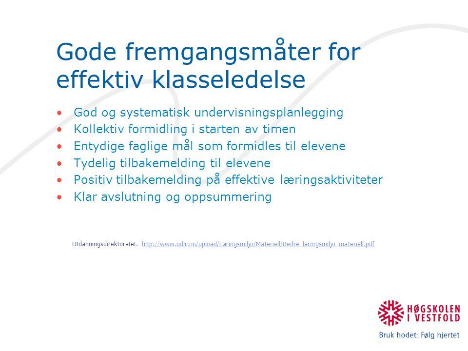 Gode fremgangsmåter for effektiv klasseledelse God og systematisk undervisningsplanlegging Kollektiv formidling i starten av timen Entydige faglige må
