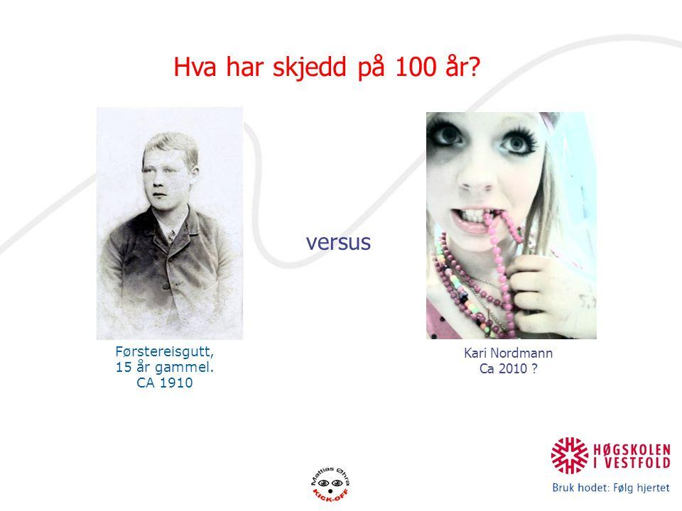 Førstereisgutt, 15 år gammel. CA 1910 versus Kari Nordmann Ca 2010 ? Hva har skjedd på 100 år?