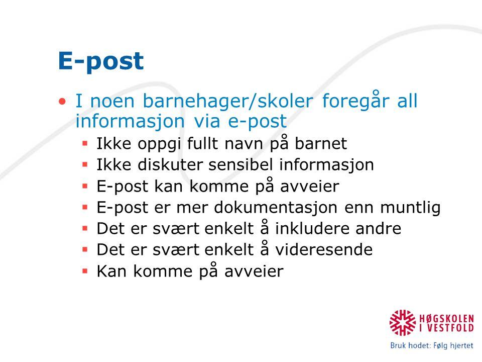 E-post I noen barnehager/skoler foregår all informasjon via e-post  Ikke oppgi fullt navn på barnet  Ikke diskuter sensibel informasjon  E-post kan