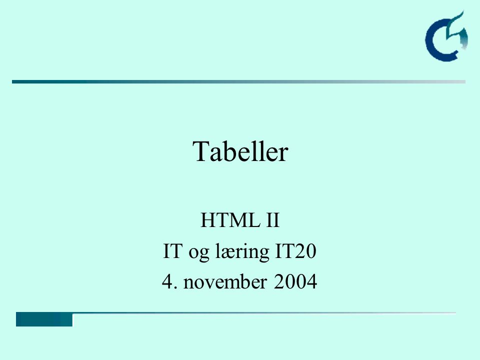 Tabeller HTML II IT og læring IT20 4. november 2004