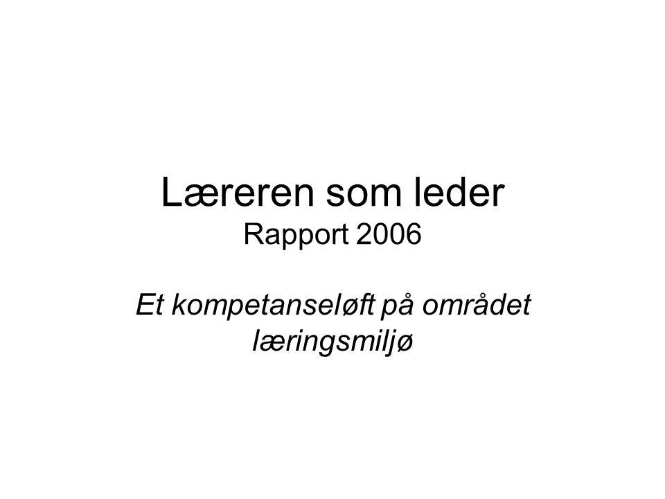 Læreren som leder Rapport 2006 Et kompetanseløft på området læringsmiljø