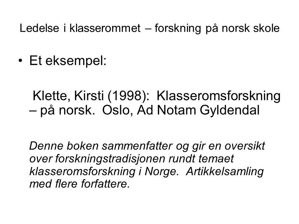 Ledelse i klasserommet – forskning på norsk skole Et eksempel: Klette, Kirsti (1998): Klasseromsforskning – på norsk.