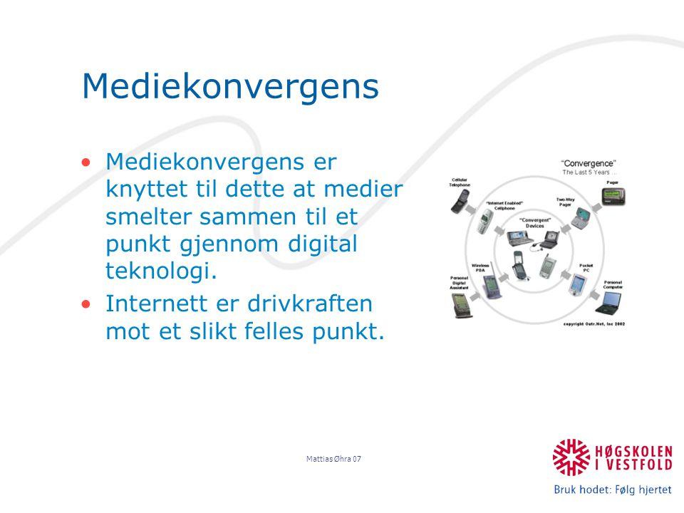 Mattias Øhra 07 Mediekonvergens Mediekonvergens er knyttet til dette at medier smelter sammen til et punkt gjennom digital teknologi.