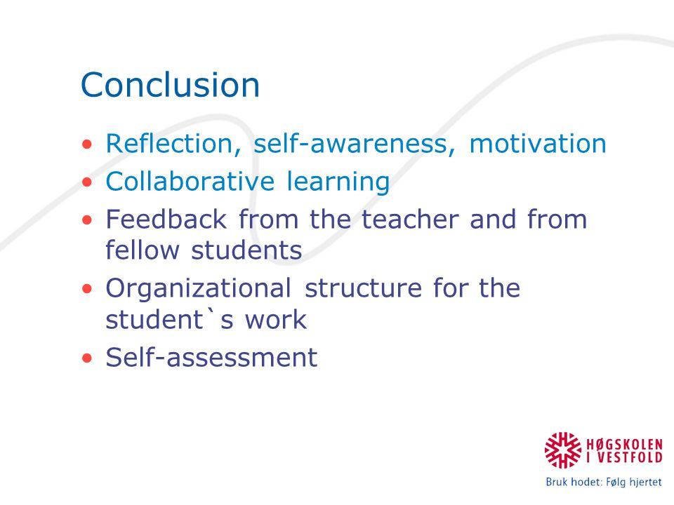 Conclusion Reflection, self-awareness, motivation Collaborative learning Feedback from the teacher and from fellow students Organizational structure for the student`s work Self-assessment