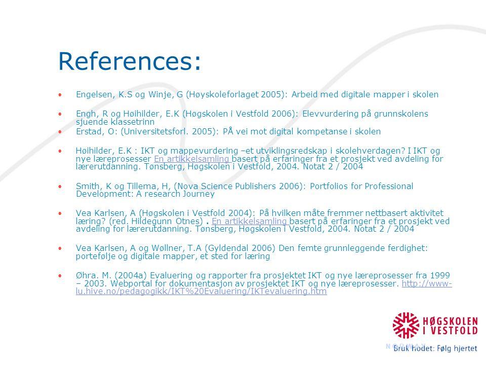 References: Engelsen, K.S og Winje, G (Høyskoleforlaget 2005): Arbeid med digitale mapper i skolen Engh, R og Høihilder, E.K (Høgskolen i Vestfold 2006): Elevvurdering på grunnskolens sjuende klassetrinn Erstad, O: (Universitetsforl.