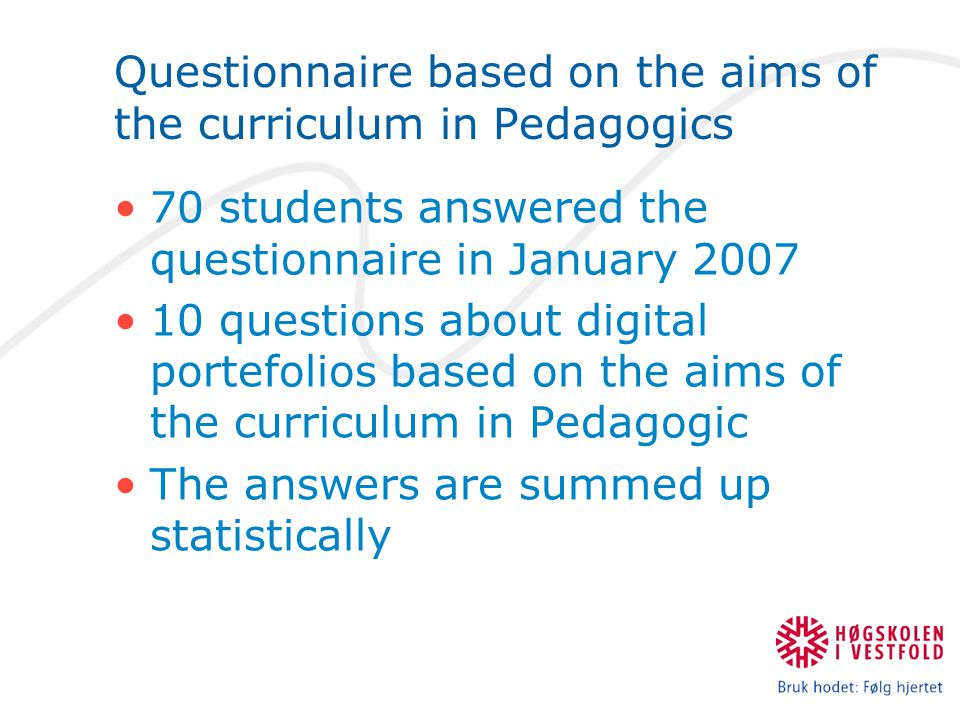 Questionnaire based on the aims of the curriculum in Pedagogics 70 students answered the questionnaire in January 2007 10 questions about digital portefolios based on the aims of the curriculum in Pedagogic The answers are summed up statistically