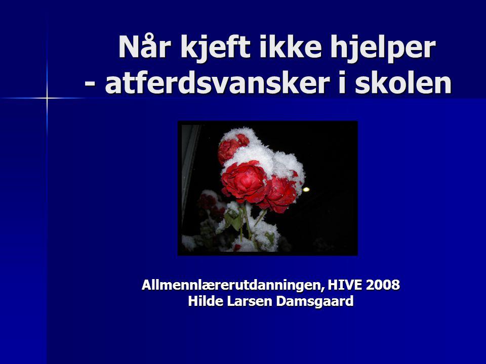 Når kjeft ikke hjelper - atferdsvansker i skolen Når kjeft ikke hjelper - atferdsvansker i skolen Allmennlærerutdanningen, HIVE 2008 Hilde Larsen Dams