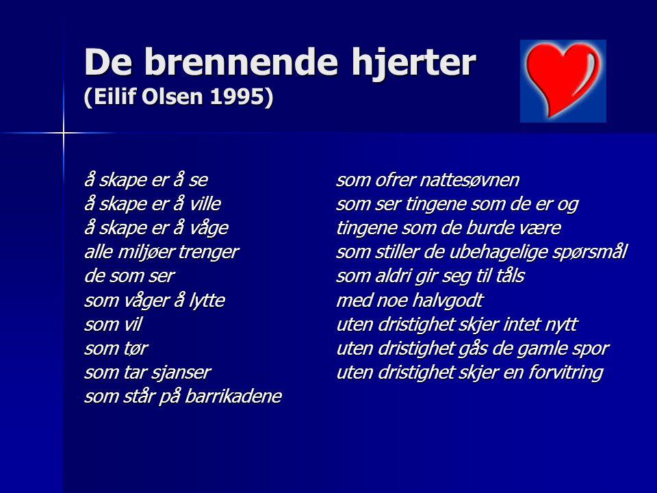 De brennende hjerter (Eilif Olsen 1995) å skape er å se å skape er å ville å skape er å våge alle miljøer trenger de som ser som våger å lytte som vil