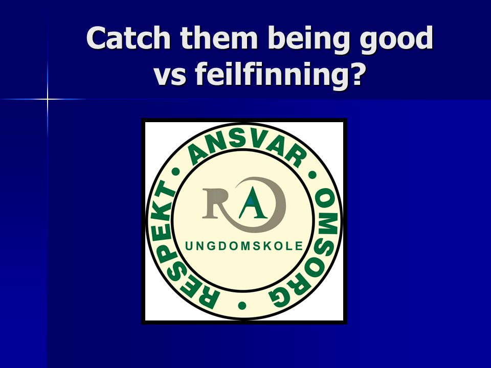 Catch them being good vs feilfinning?