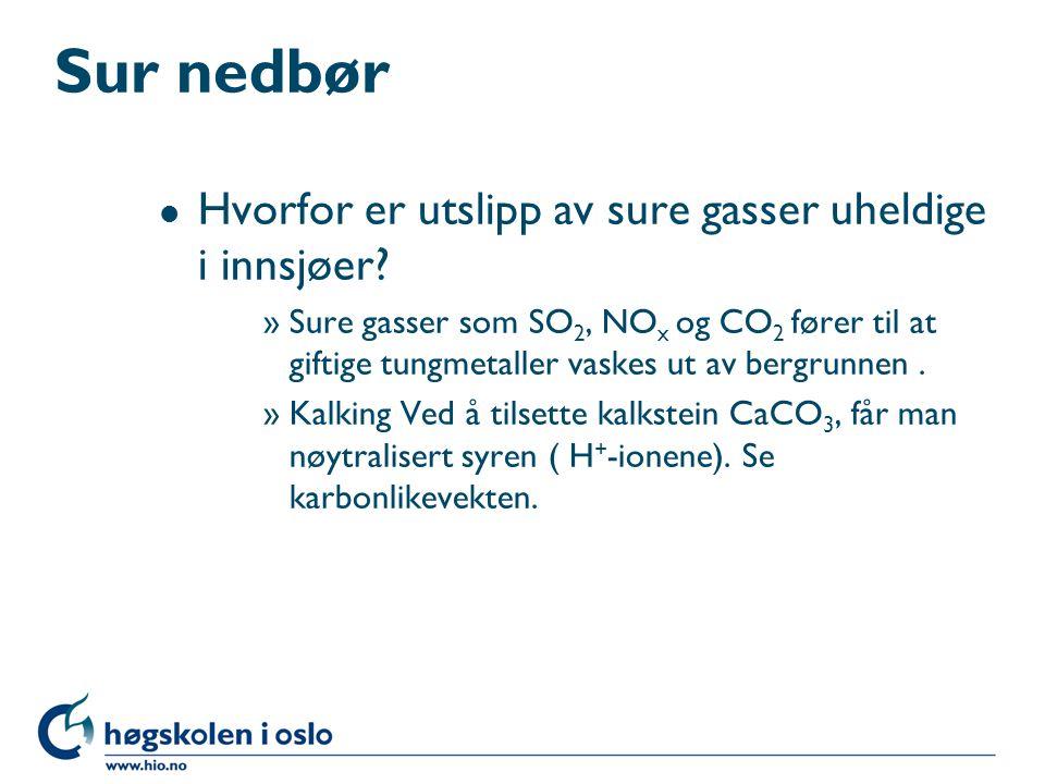 Sur nedbør l Hvorfor er utslipp av sure gasser uheldige i innsjøer? »Sure gasser som SO 2, NO x og CO 2 fører til at giftige tungmetaller vaskes ut av
