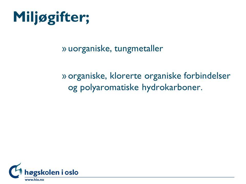 Miljøgifter; »uorganiske, tungmetaller »organiske, klorerte organiske forbindelser og polyaromatiske hydrokarboner.