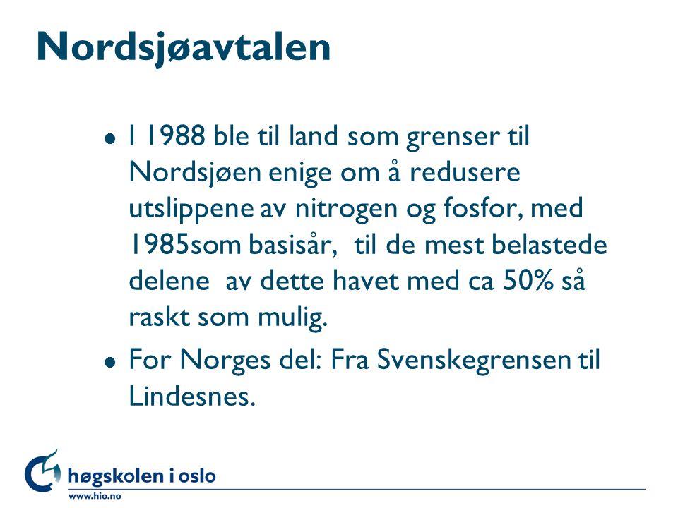 Nordsjøavtalen l I 1988 ble til land som grenser til Nordsjøen enige om å redusere utslippene av nitrogen og fosfor, med 1985som basisår, til de mest belastede delene av dette havet med ca 50% så raskt som mulig.