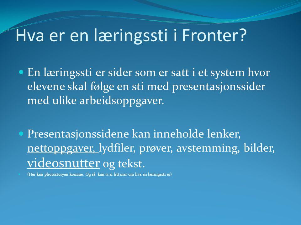 Hva er en læringssti i Fronter? En læringssti er sider som er satt i et system hvor elevene skal følge en sti med presentasjonssider med ulike arbeids