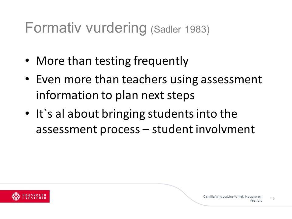Formativ vurdering (Sadler 1983) Camilla Wiig og Line Wittek, Høgskolen i Vestfold 15 More than testing frequently Even more than teachers using asses