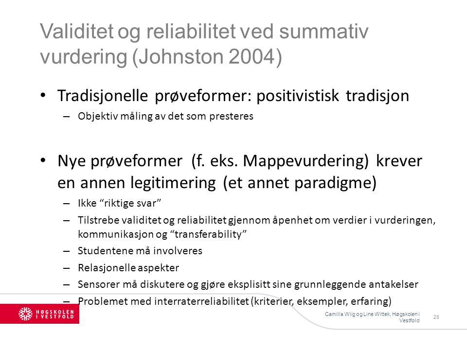 Validitet og reliabilitet ved summativ vurdering (Johnston 2004) Tradisjonelle prøveformer: positivistisk tradisjon – Objektiv måling av det som presteres Nye prøveformer (f.
