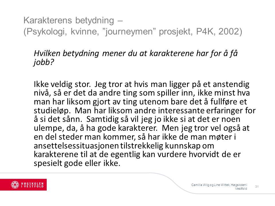 Karakterens betydning – (Psykologi, kvinne, journeymen prosjekt, P4K, 2002) Camilla Wiig og Line Wittek, Høgskolen i Vestfold 31 Hvilken betydning mener du at karakterene har for å få jobb.
