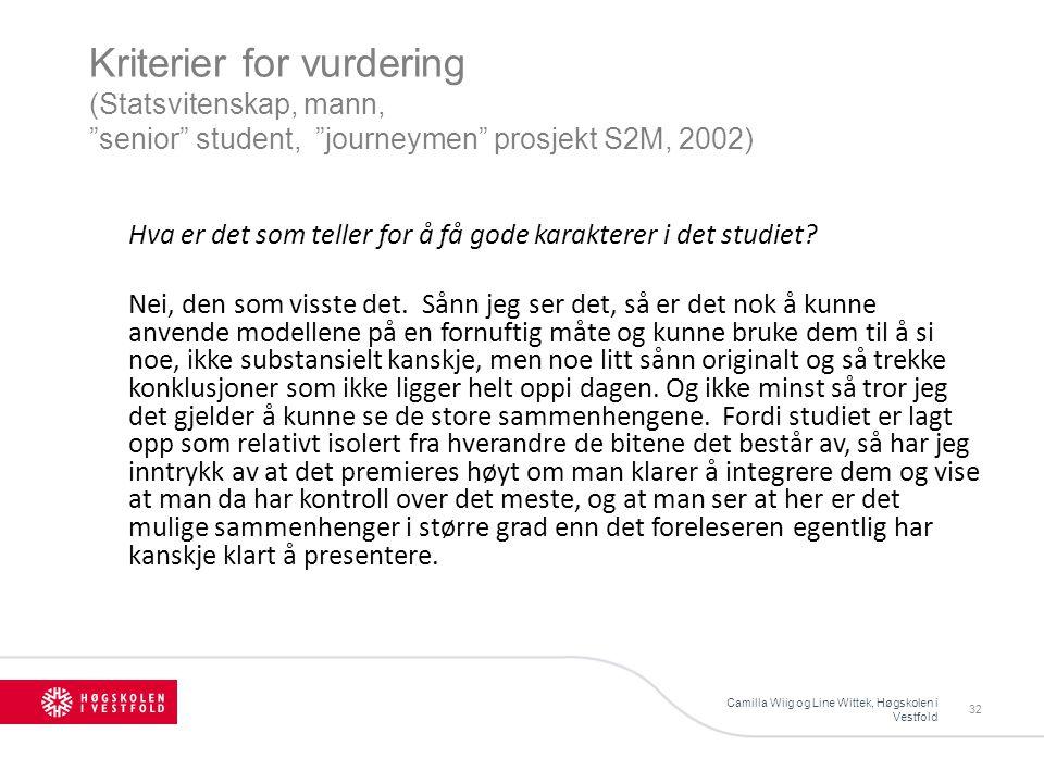 Kriterier for vurdering (Statsvitenskap, mann, senior student, journeymen prosjekt S2M, 2002) Camilla Wiig og Line Wittek, Høgskolen i Vestfold 32 Hva er det som teller for å få gode karakterer i det studiet.