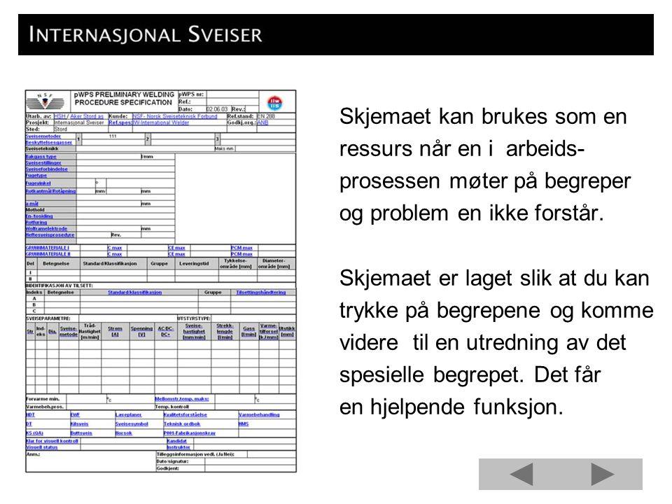Dersom du for eksempel lurer på begrepet Sveisestillinger går du inn i skjemaet og trykker på begrepet i skjemaet