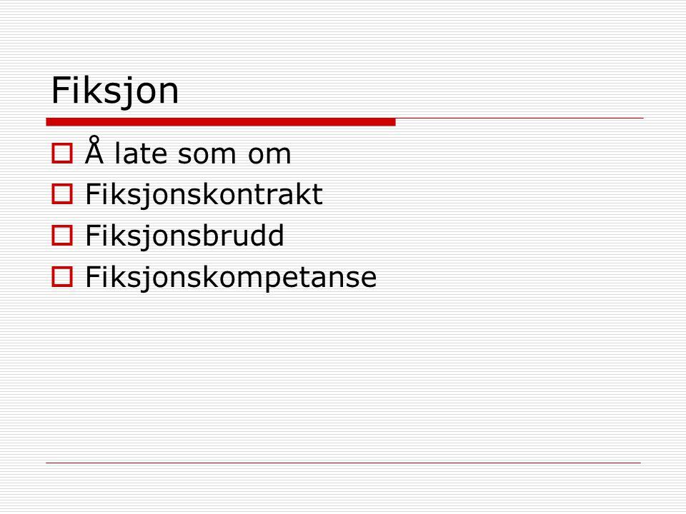 Fiksjon  Å late som om  Fiksjonskontrakt  Fiksjonsbrudd  Fiksjonskompetanse