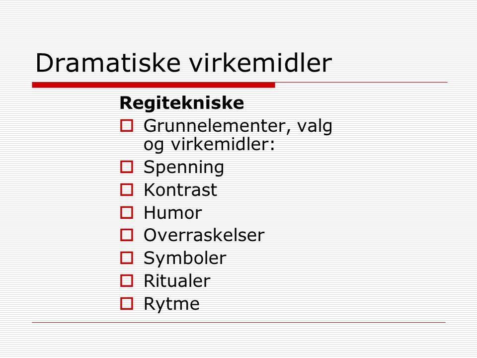 Dramatiske virkemidler Regitekniske  Grunnelementer, valg og virkemidler:  Spenning  Kontrast  Humor  Overraskelser  Symboler  Ritualer  Rytme
