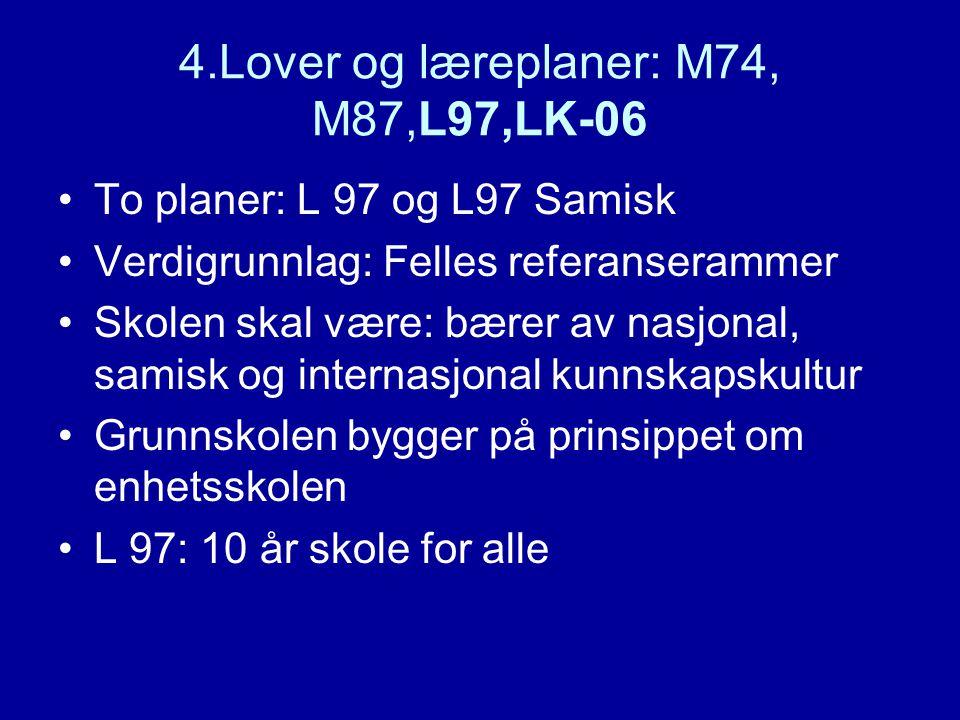 4.Lover og læreplaner: M74, M87,L97,LK-06 To planer: L 97 og L97 Samisk Verdigrunnlag: Felles referanserammer Skolen skal være: bærer av nasjonal, sam