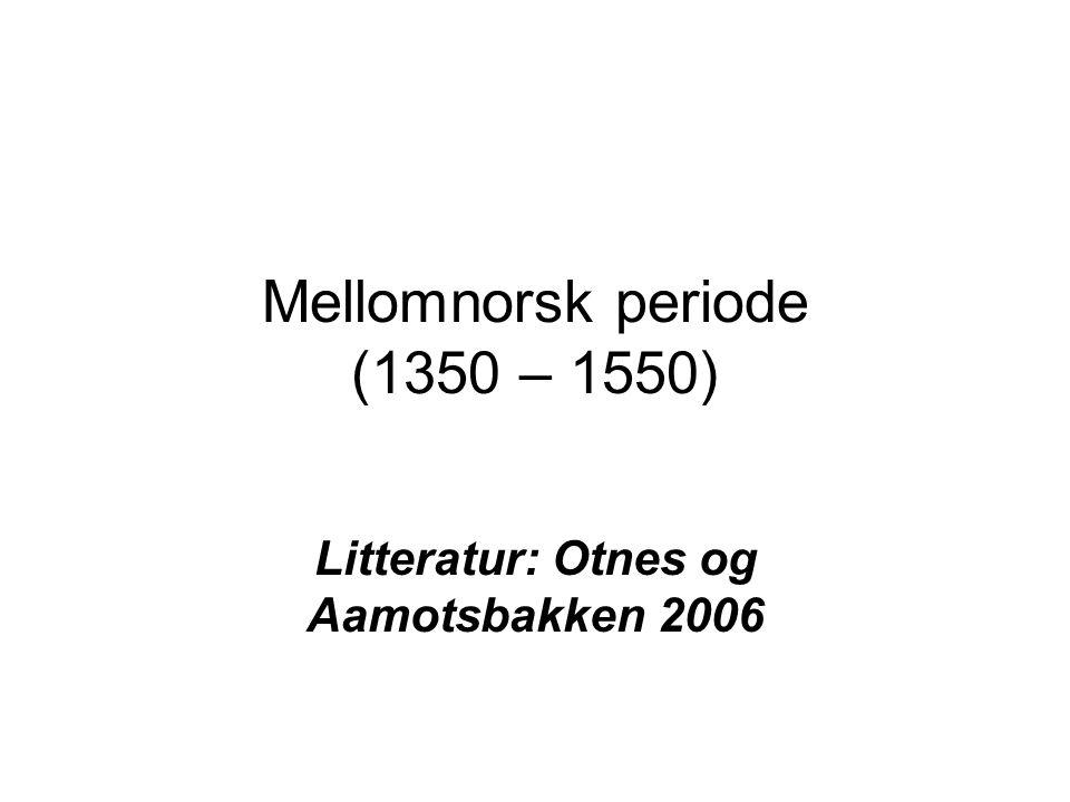 Mellomnorsk periode (1350 – 1550) Litteratur: Otnes og Aamotsbakken 2006