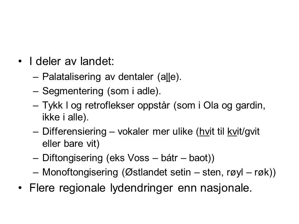 I deler av landet: –Palatalisering av dentaler (aļļe). –Segmentering (som i adle). –Tykk l og retroflekser oppstår (som i Ola og gardin, ikke i alle).
