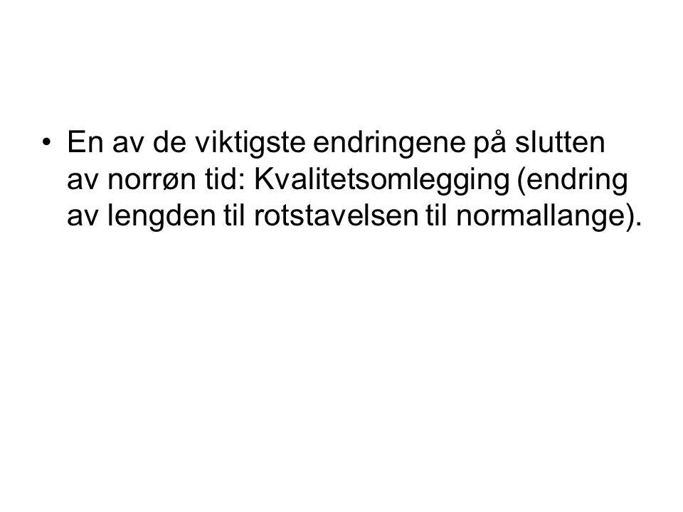 En av de viktigste endringene på slutten av norrøn tid: Kvalitetsomlegging (endring av lengden til rotstavelsen til normallange).