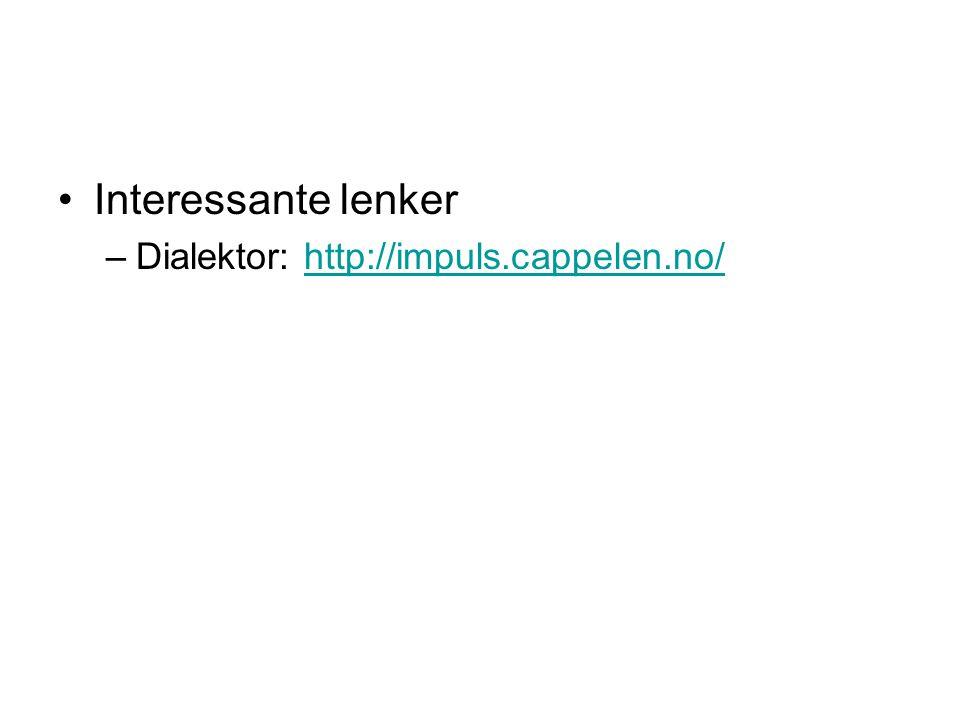 Interessante lenker –Dialektor: http://impuls.cappelen.no/http://impuls.cappelen.no/