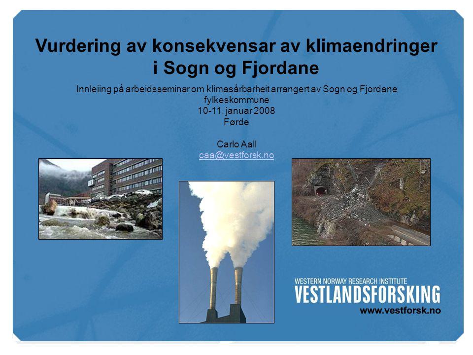 www.vestforsk.no Vurdering av konsekvensar av klimaendringer i Sogn og Fjordane Innleiing på arbeidsseminar om klimasårbarheit arrangert av Sogn og Fjordane fylkeskommune 10-11.