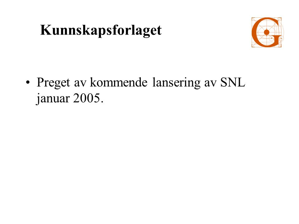 Preget av kommende lansering av SNL januar 2005. Kunnskapsforlaget